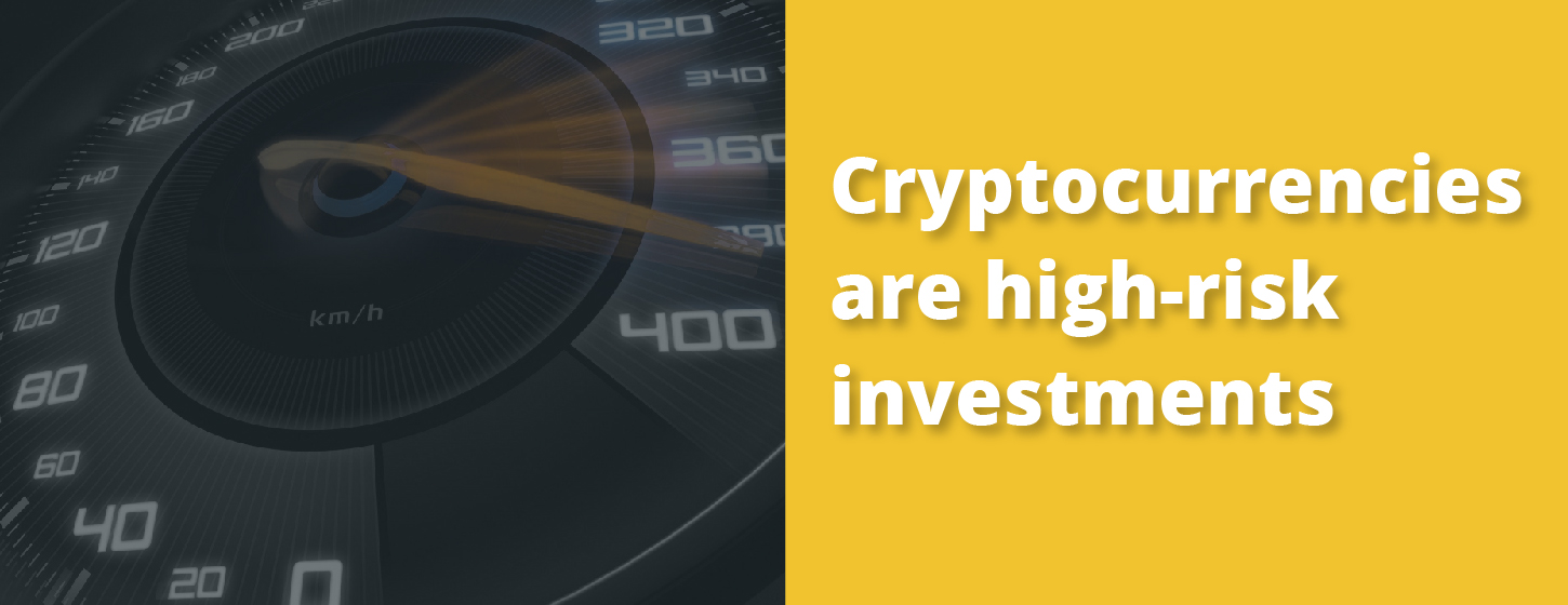 Cryptocurrencies are high-risk investments.